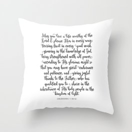 May you live a life worthy of the Lord and please Him in every way Throw Pillow