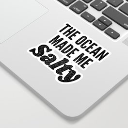 The Ocean Made Me Salty Sticker