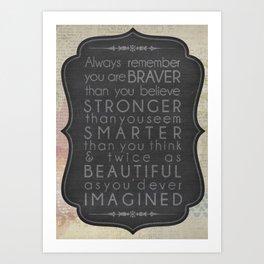 Inspirational Quote (Braver, Stronger, Smarter) Art Print