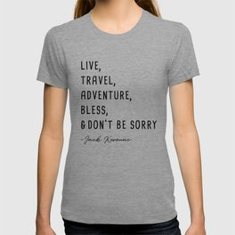 Live, travel, adventure, bless and don t be sorry. T-shirt