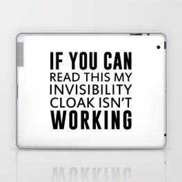 IF YOU CAN READ THIS MY INVISIBILITY CLOAK ISN'T WORKING Laptop & iPad Skin