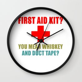 First Aid Kit? You Mean Whiskey And Duct Tape? Wall Clock