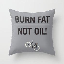 BURN FAT, NOT OIL! Throw Pillow