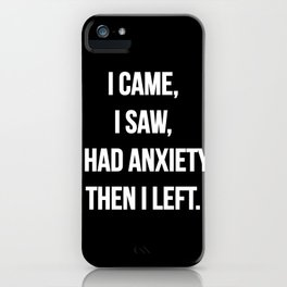I came, I saw, I had anxiety then I left | Funny quote iPhone Case