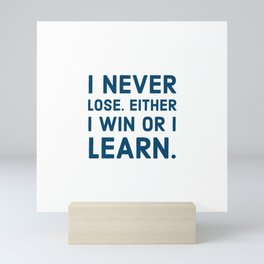 I never lose. Either I win or I learn Mini Art Print