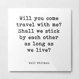 Will you come travel with me? Walt Whitman, quote. Metal Print