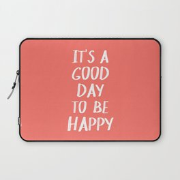 It's a Good Day to Be Happy - Coral Quote Laptop Sleeve