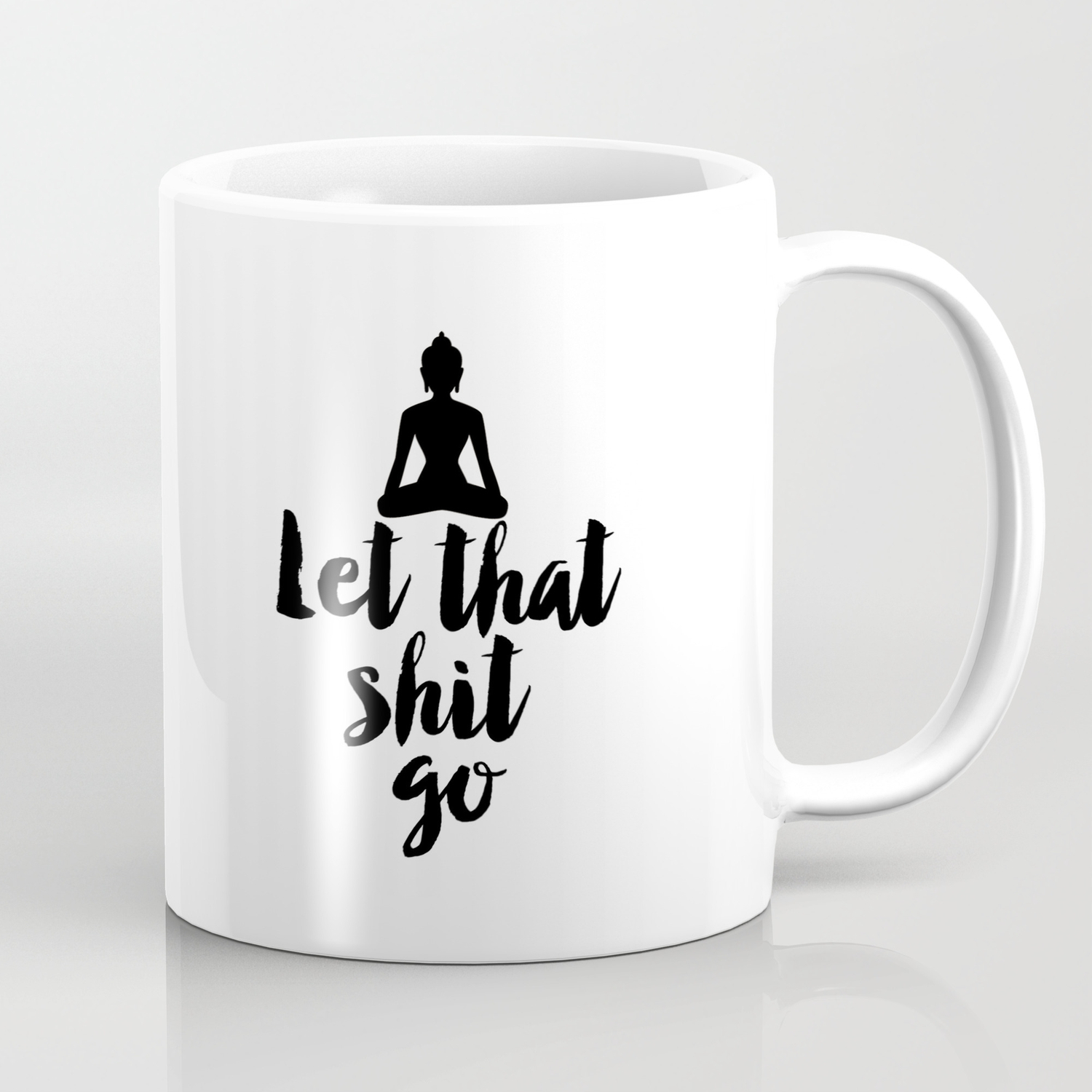 Let That Shit Go Relax Buddha Inspirational Quote Meditation Zen Yoga Motivational Poster Wall Art Coffee Mug By Alextypography Society6