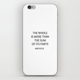 Aristotle Quote - The whole is more than the sum of its parts iPhone Skin