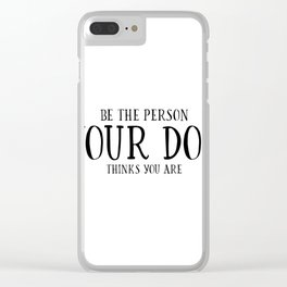 Be The Person Your Dog Thinks You Are Quote Dog Owner Gifts Dog Lover Gift Wall Art Wall Decor Print Clear iPhone Case