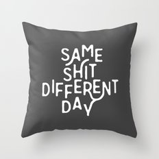 Same Shit Different Day Throw Pillow