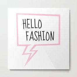 Hello fashion! Metal Print