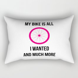 My Bike Is All I Wanted And Much More Wheel Rectangular Pillow