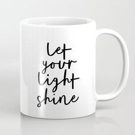 Let Your Light Shine black and white monochrome typography poster design home wall bedroom decor Coffee Mug