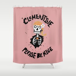 Oh, Clementine please be mine... Shower Curtain