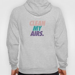 Clean My Airs Have A Nice Day 87 Hoody