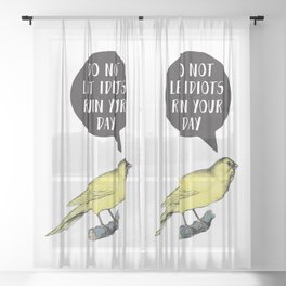Yellow Bird Canary Funny Motivational Quote Do not let idiots ruin your day Sheer Curtain
