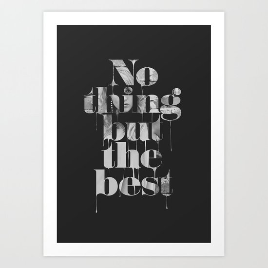 Nothing but the best Art Print