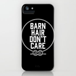 Barn Hair Don't Care iPhone Case