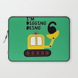 I am digging being 6. Laptop Sleeve