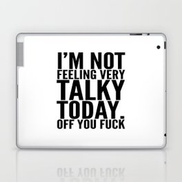I'm Not Feeling Very Talky Today Off You Fuck Laptop & iPad Skin