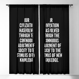 Our civilization has evolved through the continuous adjustment of society to the stimulus of new knowledge Blackout Curtain