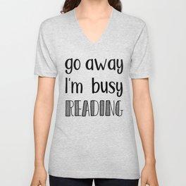 Go away, I'm busy reading! Unisex V-Neck