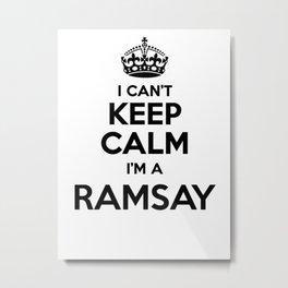 I cant keep calm I am a RAMSAY Metal Print