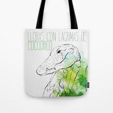 Lloras con lágrimas de cocodrilo (you cry with cocodrile tears) Tote Bag