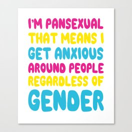 I'm Pansexual that Means I Get Anxious Funny T-shirt Canvas Print