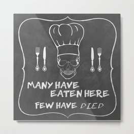 Many Have Eaten Here...Few Have Died Metal Print