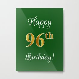 """Elegant """"Happy 96th Birthday!"""" With Faux/Imitation Gold-Inspired Color Pattern Number (on Green) Metal Print"""