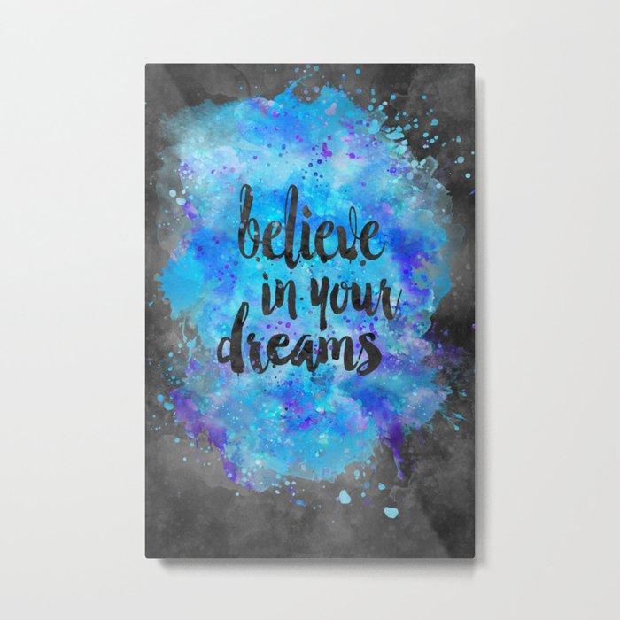 Believe in your Dreams inspirational watercolor typography Metal Print