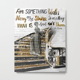 For Something Walks Metal Print