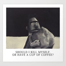 Should I kill myself or have a cup of coffee? Art Print