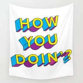 HOW YOU DOIN'? Wall Tapestry