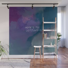 Here's To Letting Go Wall Mural