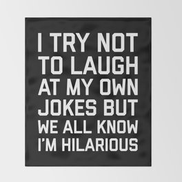 Laugh Own Jokes Funny Quote Throw Blanket