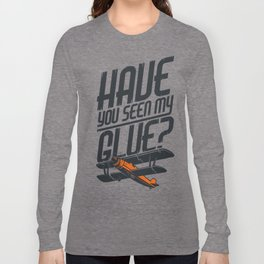 Have you seen my glue Long Sleeve T-shirt