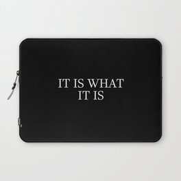it is what it is saying Laptop Sleeve