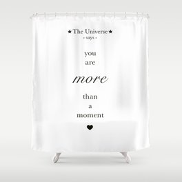The Universe - You Are More Than A Moment Shower Curtain