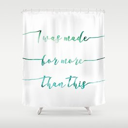 I was made for more than this // Tara Shower Curtain