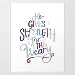 He Gives Strength to the Weary Art Print