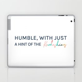 Humble, With Just a Hint of The Kardashians Laptop & iPad Skin