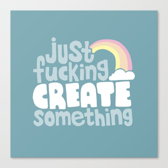Just Fucking Create Something Canvas Print