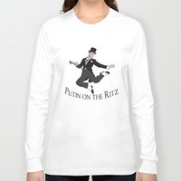 putin Long Sleeve T-shirts featuring Putin on the Ritz by Ellie Bockert Augsburger