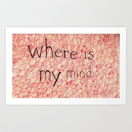 Where Is My Mind Art Print