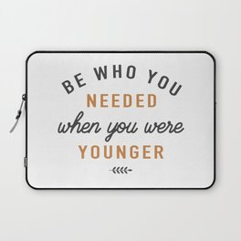 Be who you needed when you were younger Laptop Sleeve