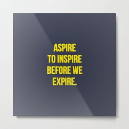 Aspire to inspire | Inspirational quote Metal Print