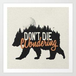 Don't die wondering Art Print